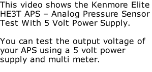 This video shows the Kenmore Elite HE3T APS – Analog Pressure Sensor Test With 5 Volt Power Supply.  You can test the output voltage of your APS using a 5 volt power supply and multi meter.